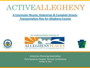 A Commuter Bicycle, Pedestrian & Complete Streets Transportation Plan for Allegheny County An Implementation Activity of