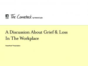 A Discussion About Grief & Loss In The Workplace. PowerPoint Presentation