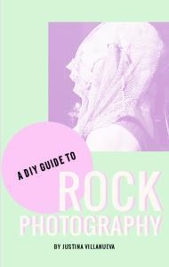 A diy guide to. Rock. Photography. by justina villanueva