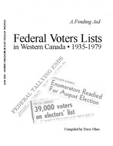 A Finding Aid FEDERAL VOTERS LISTS IN WESTERN CANADA Federal Voters Lists. in Western Canada Compiled by Dave Obee