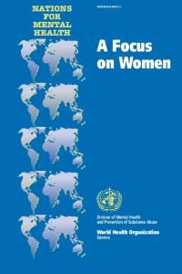A Focus on Women NATIONS FOR MENTAL HEALTH. World Health Organization. Division of Mental Health and Prevention of Substance Abuse