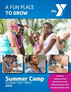 A FUN PLACE TO GROW. Summer Camp. 4 Options: Adventure Camp Bradt Summer Camp Jefferson Summer Camp Sacandaga Summer Camp SCHENECTADY YMCA 2016
