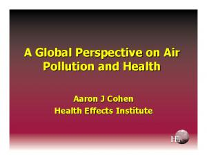 A Global Perspective on Air Pollution and Health. Aaron J Cohen Health Effects Institute