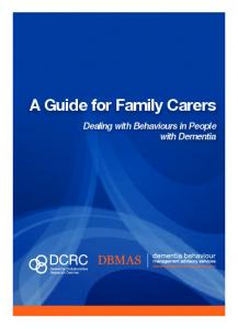 A Guide for Family Carers. Dealing with Behaviours in People with Dementia