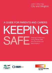 A GUIDE FOR PARENTS AND CARERS KEEPING SAFE. Young People Safe from Extremism and Radicalisation