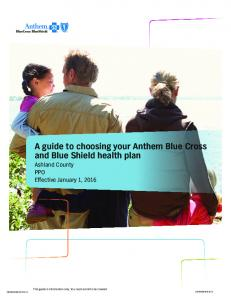 A guide to choosing your Anthem Blue Cross and Blue Shield health plan Ashland County PPO Effective January 1, 2016