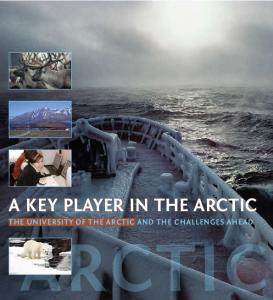 A KEY PLAYER IN THE ARCTIC THE UNIVERSITY OF THE ARCTIC AND THE CHALLENGES AHEAD ARCTIC