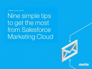 A Metia How to Guide. Nine simple tips to get the most from Salesforce Marketing Cloud