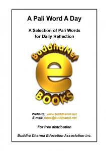A Pali Word A Day. A Selection of Pali Words for Daily Reflection. Website:    For free distribution