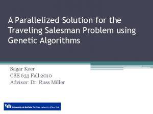 A Parallelized Solution for the Traveling Salesman Problem using Genetic Algorithms. Sagar Keer CSE 633 Fall 2010 Advisor: Dr