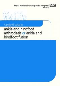 A patient s guide to. ankle and hindfoot arthrodesis or ankle and hindfoot fusion