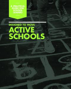 A PRACTICAL GUIDE FOR SCHOOL LEADERS DESIGNED TO MOVE ACTIVE SCHOOLS. Designed to Move: Active Schools 1
