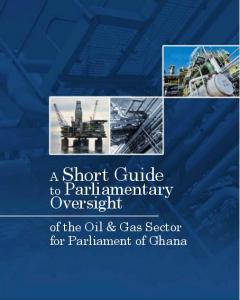 A Short Guide to Parliamentary. Oversight. of the Oil & Gas Sector for Parliament of Ghana