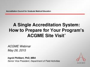 A Single Accreditation System: How to Prepare for Your Program s ACGME Site Visit