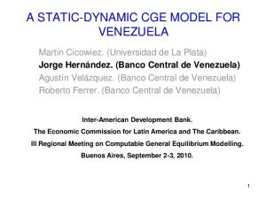 A STATIC-DYNAMIC CGE MODEL FOR VENEZUELA