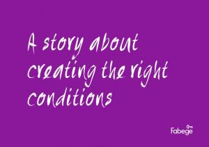 A story about creating the right conditions