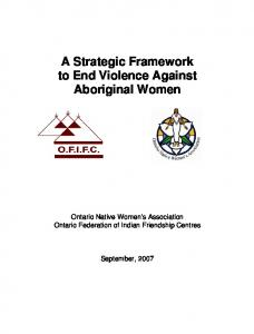 A Strategic Framework to End Violence Against Aboriginal Women. Ontario Native Women s Association Ontario Federation of Indian Friendship Centres