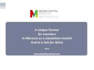 A Unique Partner for Investors In Morocco as a standalone market And as a hub for Africa
