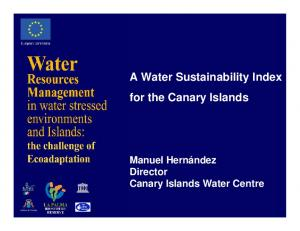 A Water Sustainability Index for the Canary Islands. Manuel Hernández Director Canary Islands Water Centre