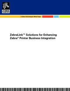 A Zebra Technologies White Paper. ZebraLink Solutions for Enhancing Zebra Printer Business Integration