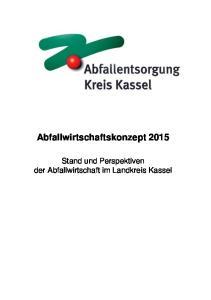 Abfallwirtschaftskonzept Stand und Perspektiven der Abfallwirtschaft im Landkreis Kassel