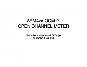 ABM4xx-OCM-2- OPEN CHANNEL METER. Where 4xx is either 400 (115 Vac) or 430 which is 230 Vac