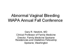 Abnormal Vaginal Bleeding WAPA Annual Fall Conference