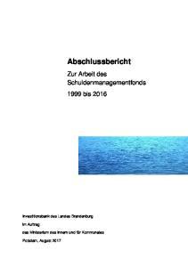 Abschlussbericht. Zur Arbeit des Schuldenmanagementfonds 1999 bis Investitionsbank des Landes Brandenburg. im Auftrag