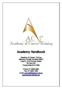 Academy Handbook. Academy of Career Training National Provider Number Level 2, 516 Ruthven Street PO Box 976 Toowoomba QLD 4350