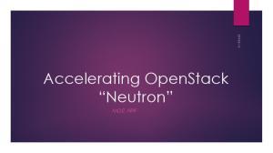 Accelerating OpenStack Neutron MOIZ ARIF