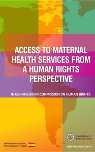 ACCESS TO MATERNAL HEALTH SERVICES FROM A HUMAN RIGHTS PERSPECTIVE