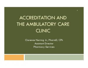 ACCREDITATION AND THE AMBULATORY CARE CLINIC. Clarence Herring Jr., PharmD, CPh Assistant Director Pharmacy Services
