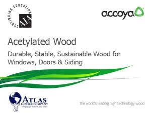Acetylated Wood. Durable, Stable, Sustainable Wood for Windows, Doors & Siding