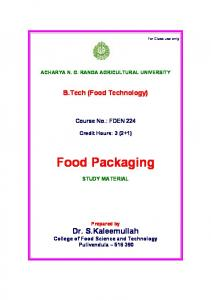 ACHARYA N. G. RANGA AGRICULTURAL UNIVERSITY. B.Tech (Food Technology) Course No.: FDEN 224. Credit Hours: 3 (2+1) Food Packaging STUDY MATERIAL