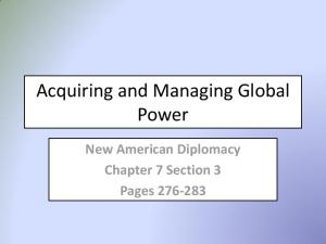 Acquiring and Managing Global Power. New American Diplomacy Chapter 7 Section 3 Pages