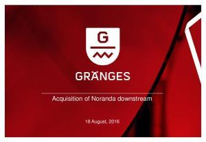 Acquisition of Noranda downstream. 18 August, 2016
