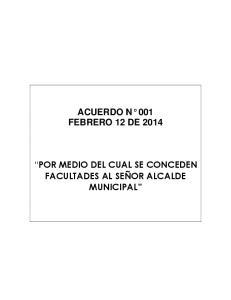 ACUERDO N 001 FEBRERO 12 DE 2014 POR MEDIO DEL CUAL SE CONCEDEN FACULTADES AL SEÑOR ALCALDE MUNICIPAL