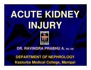 ACUTE KIDNEY INJURY DR. RAVINDRA PRABHU A. MD, DM. DEPARTMENT OF NEPHROLOGY Kasturba Medical College, Manipal