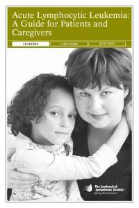 Acute Lymphocytic Leukemia: A Guide for Patients and Caregivers LEUKEMIA LYMPHOMA MYELOMA
