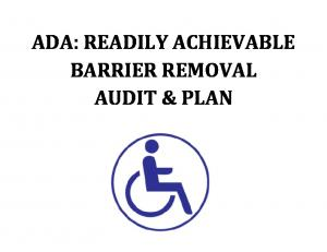 ADA: READILY ACHIEVABLE BARRIER REMOVAL AUDIT & PLAN