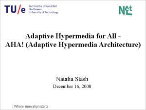 Adaptive Hypermedia for All - AHA! (Adaptive Hypermedia Architecture)