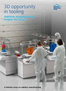 Additive manufacturing shapes the future A Deloitte series on additive manufacturing