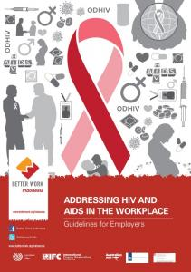 ADDRESSING HIV AND AIDS IN THE WORKPLACE. Guidelines for Employers.  Panduan Better Work. Better Work Indonesia