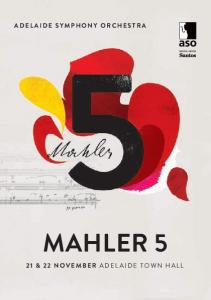 ADELAIDE SYMPHONY ORCHESTRA MAHLER 5 21 & 22 NOVEMBER ADELAIDE TOWN HALL