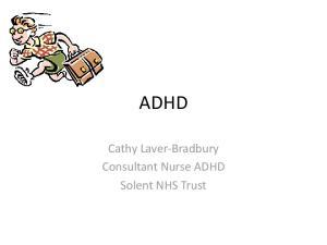 ADHD. Cathy Laver-Bradbury Consultant Nurse ADHD Solent NHS Trust
