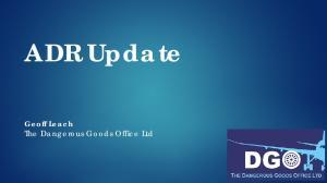 ADR Update. Geoff Leach The Dangerous Goods Office Ltd