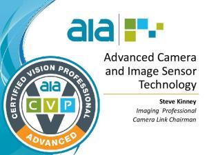 Advanced Camera and Image Sensor Technology. Steve Kinney Imaging Professional Camera Link Chairman