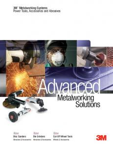 Advanced. Metalworking Solutions. 3M Metalworking Systems Power Tools, Accessories and Abrasives. Disc Sanders Die Grinders Cut-Off Wheel Tools