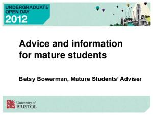 Advice and information for mature students. Betsy Bowerman, Mature Students Adviser
