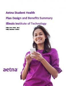 Aetna Student Health Plan Design and Benefits Summary Illinois Institute of Technology. Policy Year: Policy Number: